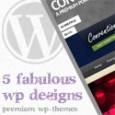 5 Fabulous Premium WordPress Themes
